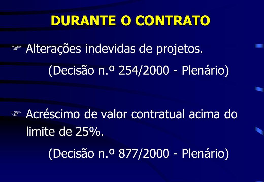 DURANTE O CONTRATO FAlterações indevidas de projetos. (Decisão n.º 254/2000 - Plenário) FAcréscimo de valor contratual acima do limite de 25%. (Decisã