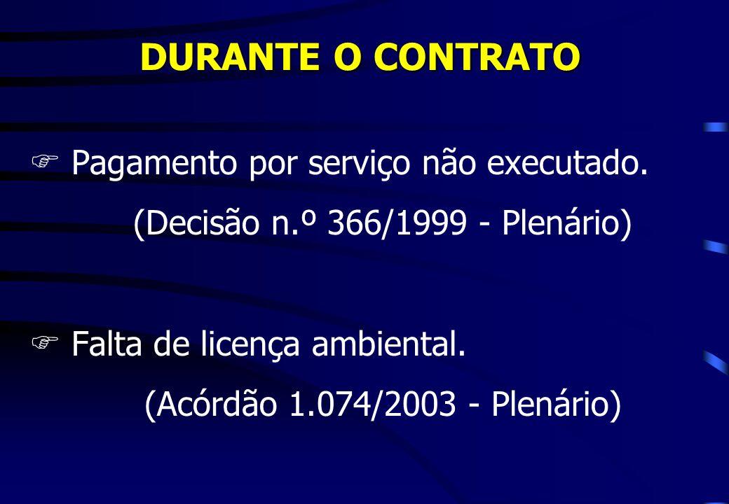 DURANTE O CONTRATO FPagamento por serviço não executado. (Decisão n.º 366/1999 - Plenário) FFalta de licença ambiental. (Acórdão 1.074/2003 - Plenário
