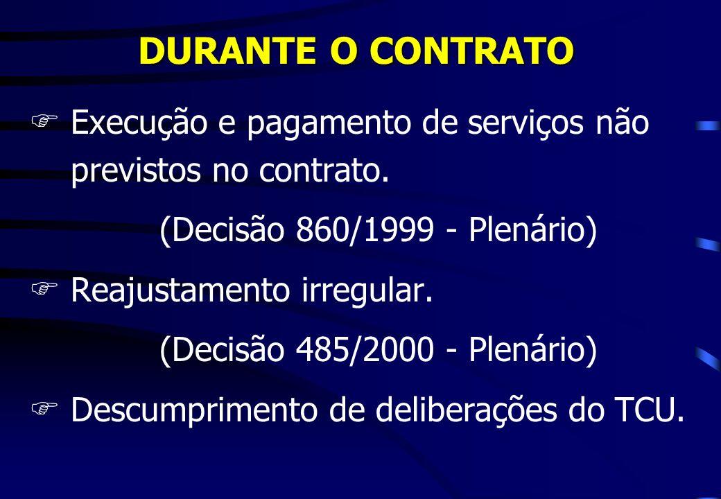 DURANTE O CONTRATO FExecução e pagamento de serviços não previstos no contrato. (Decisão 860/1999 - Plenário) FReajustamento irregular. (Decisão 485/2