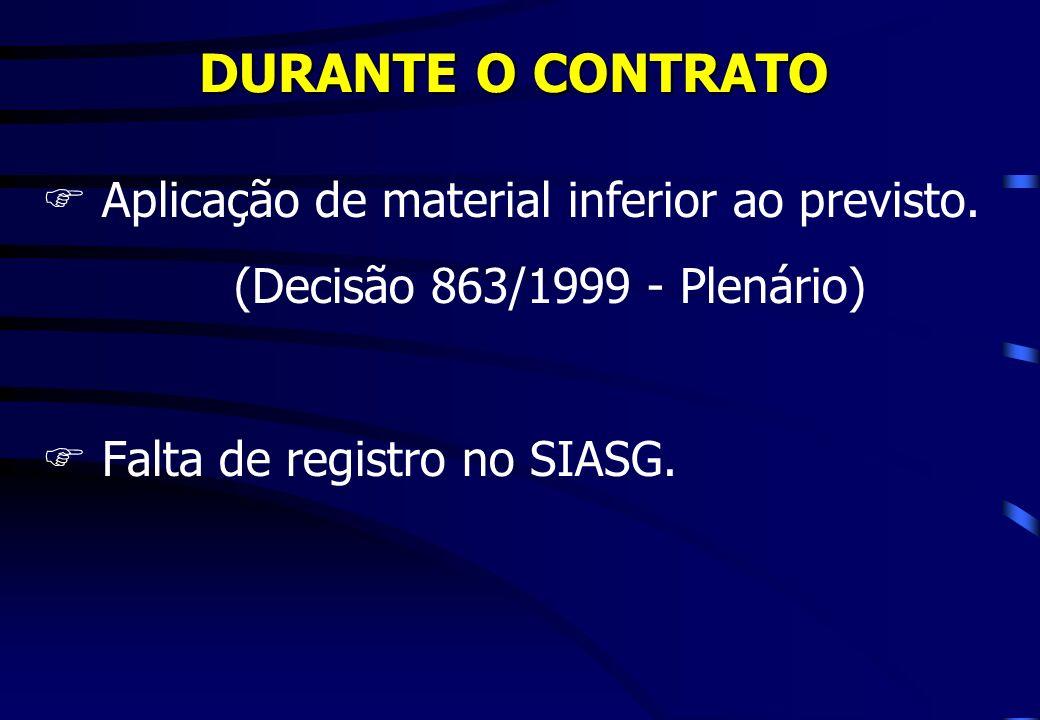 DURANTE O CONTRATO FAplicação de material inferior ao previsto. (Decisão 863/1999 - Plenário) FFalta de registro no SIASG.