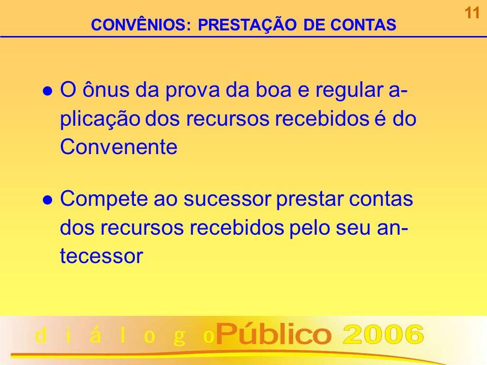 O ônus da prova da boa e regular a- plicação dos recursos recebidos é do Convenente Compete ao sucessor prestar contas dos recursos recebidos pelo seu