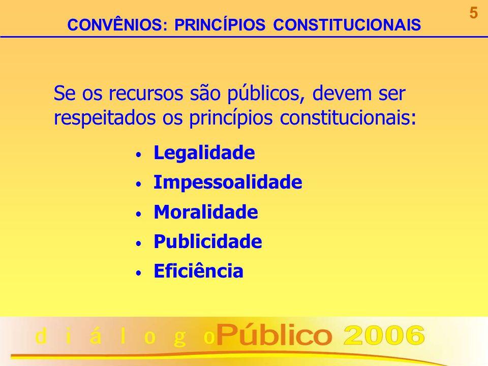 Legalidade Impessoalidade Moralidade Publicidade Eficiência CONVÊNIOS: PRINCÍPIOS CONSTITUCIONAIS 5 Se os recursos são públicos, devem ser respeitados