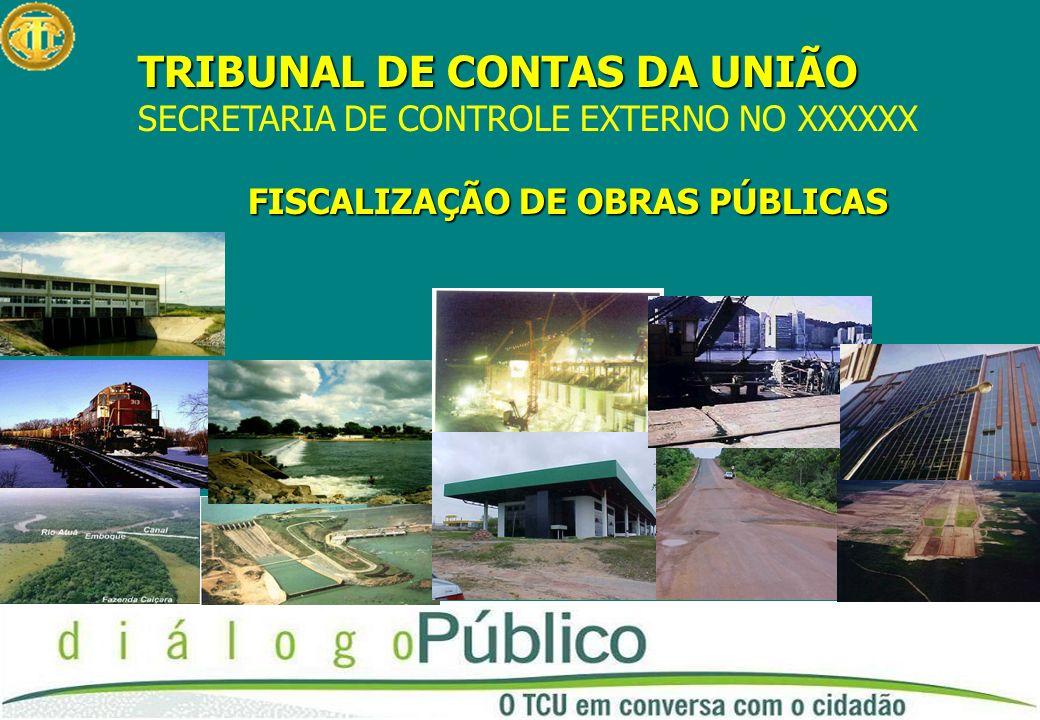 TRIBUNAL DE CONTAS DA UNIÃO SECRETARIA DE CONTROLE EXTERNO NO XXXXXX FISCALIZAÇÃO DE OBRAS PÚBLICAS