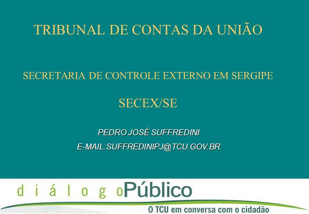 TRIBUNAL DE CONTAS DA UNIÃO SECRETARIA DE CONTROLE EXTERNO EM SERGIPE SECEX/SE PEDRO JOSÉ SUFFREDINI E-MAIL:SUFFREDINIPJ@TCU.GOV.BR
