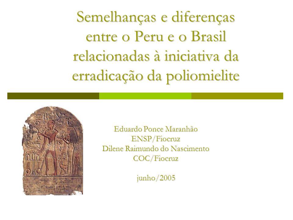 Semelhanças e diferenças entre o Peru e o Brasil relacionadas à iniciativa da erradicação da poliomielite Eduardo Ponce Maranhão ENSP/Fiocruz Dilene R