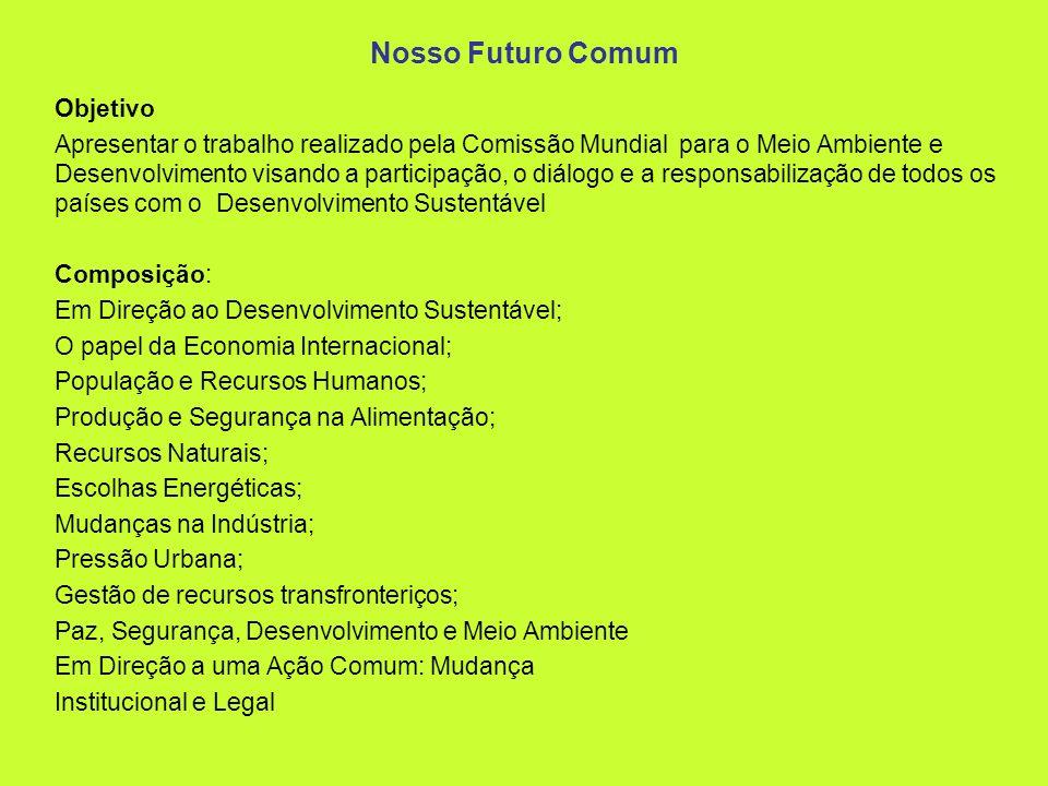 Nosso Futuro Comum Objetivo Apresentar o trabalho realizado pela Comissão Mundial para o Meio Ambiente e Desenvolvimento visando a participação, o diá