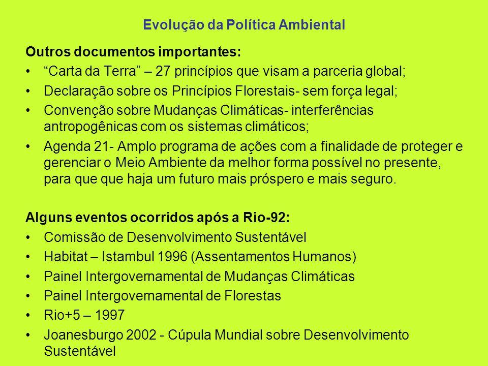 Evolução da Política Ambiental Outros documentos importantes: Carta da Terra – 27 princípios que visam a parceria global; Declaração sobre os Princípi