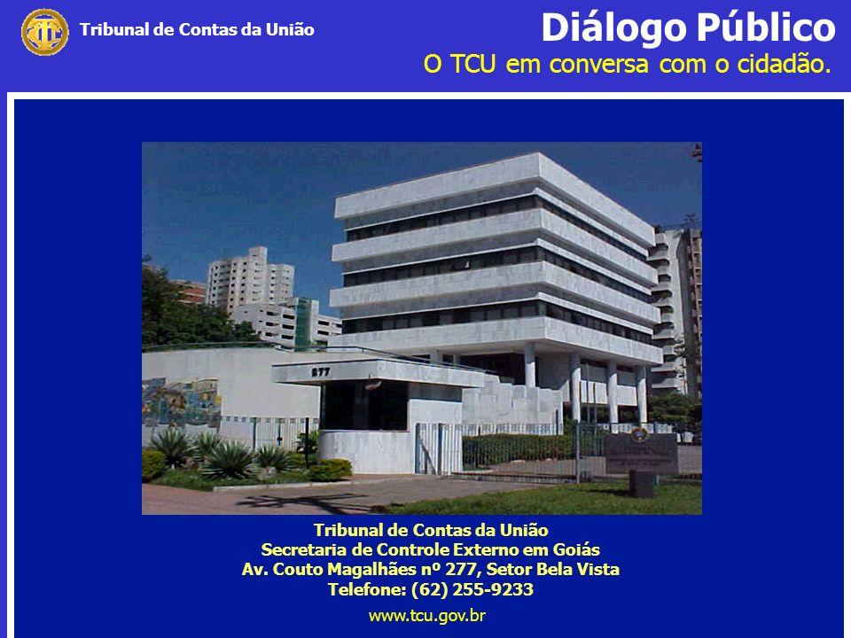 Diálogo Público O TCU em conversa com o cidadão. www.tcu.gov.br Tribunal de Contas da União Secretaria de Controle Externo em Goiás Av. Couto Magalhãe