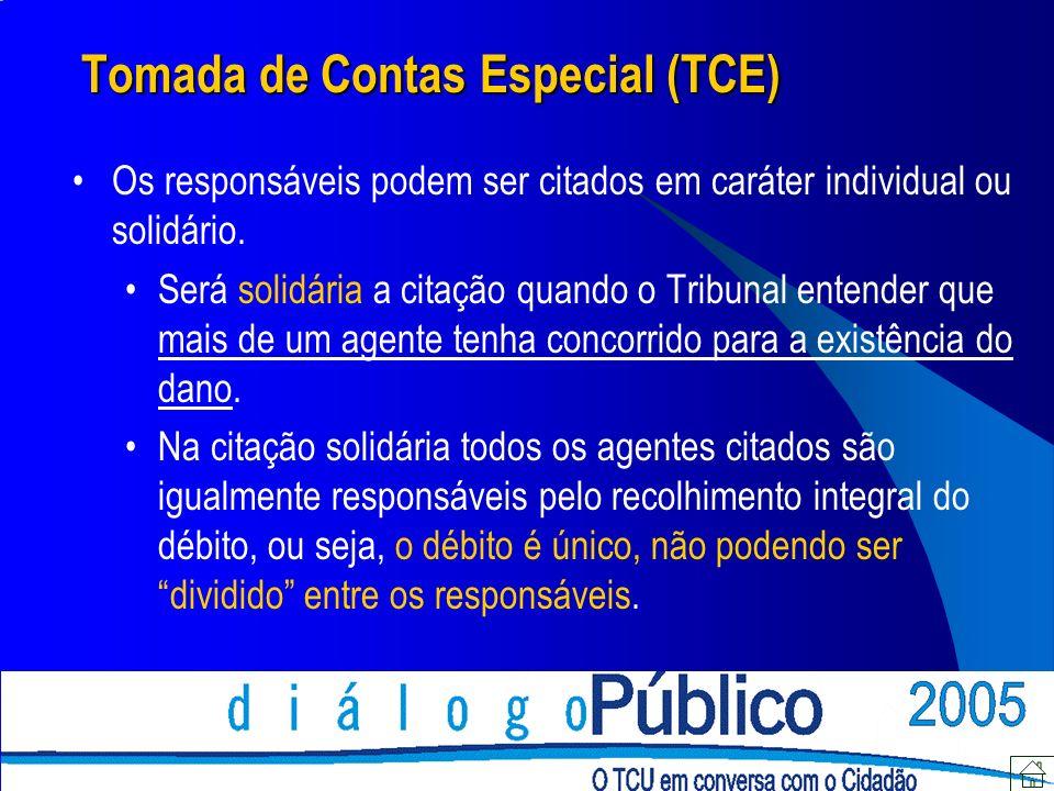 Tomada de Contas Especial (TCE) Os responsáveis podem ser citados em caráter individual ou solidário. Será solidária a citação quando o Tribunal enten