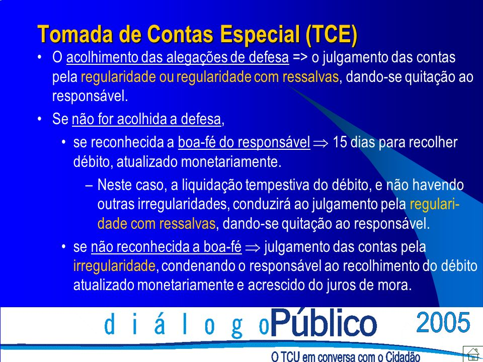 Tomada de Contas Especial (TCE) O acolhimento das alegações de defesa => o julgamento das contas pela regularidade ou regularidade com ressalvas, dand