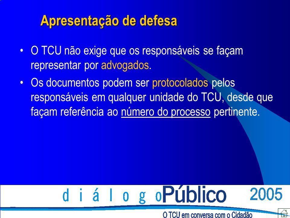 Apresentação de defesa O TCU não exige que os responsáveis se façam representar por advogados. Os documentos podem ser protocolados pelos responsáveis