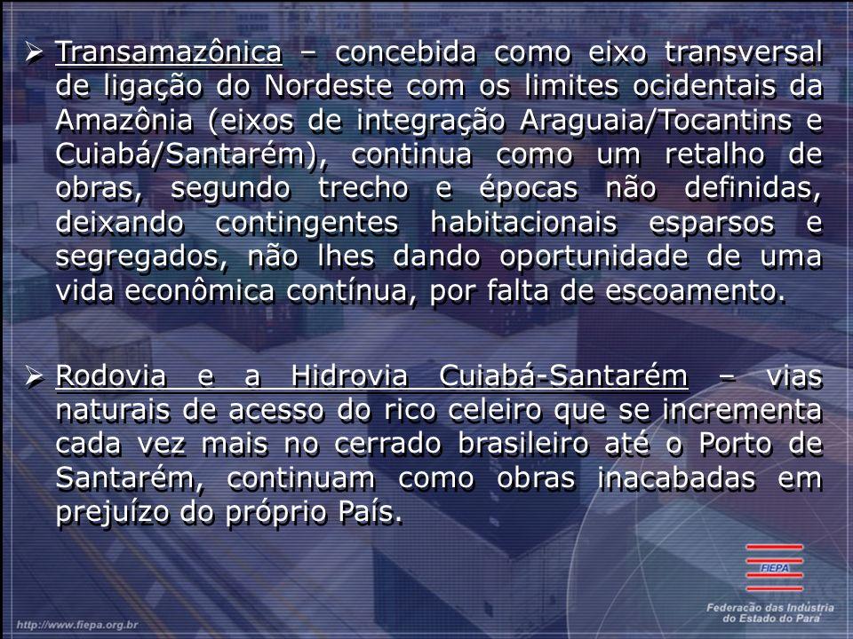 Transamazônica – concebida como eixo transversal de ligação do Nordeste com os limites ocidentais da Amazônia (eixos de integração Araguaia/Tocantins e Cuiabá/Santarém), continua como um retalho de obras, segundo trecho e épocas não definidas, deixando contingentes habitacionais esparsos e segregados, não lhes dando oportunidade de uma vida econômica contínua, por falta de escoamento.