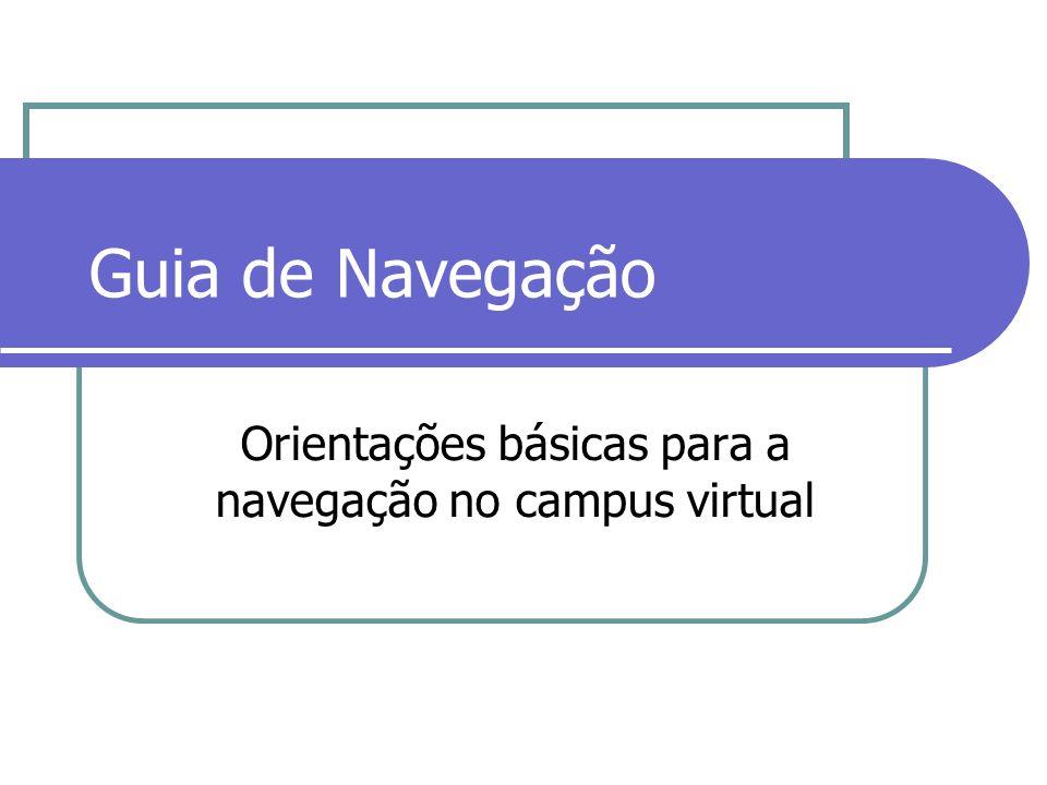 Guia de Navegação Orientações básicas para a navegação no campus virtual