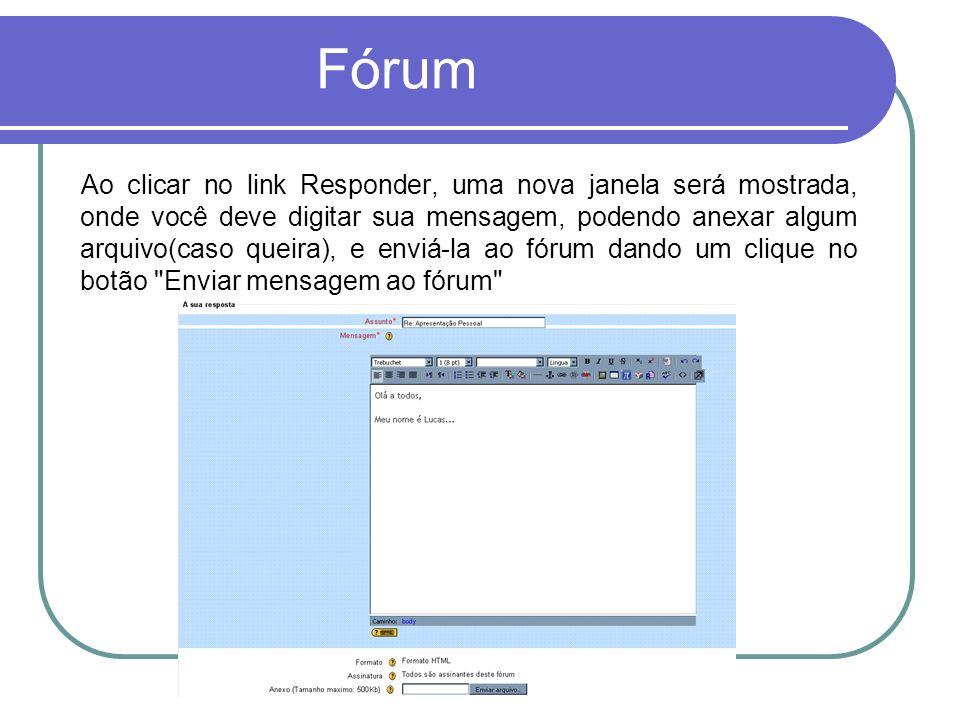 Fórum Ao clicar no link Responder, uma nova janela será mostrada, onde você deve digitar sua mensagem, podendo anexar algum arquivo(caso queira), e enviá-la ao fórum dando um clique no botão Enviar mensagem ao fórum