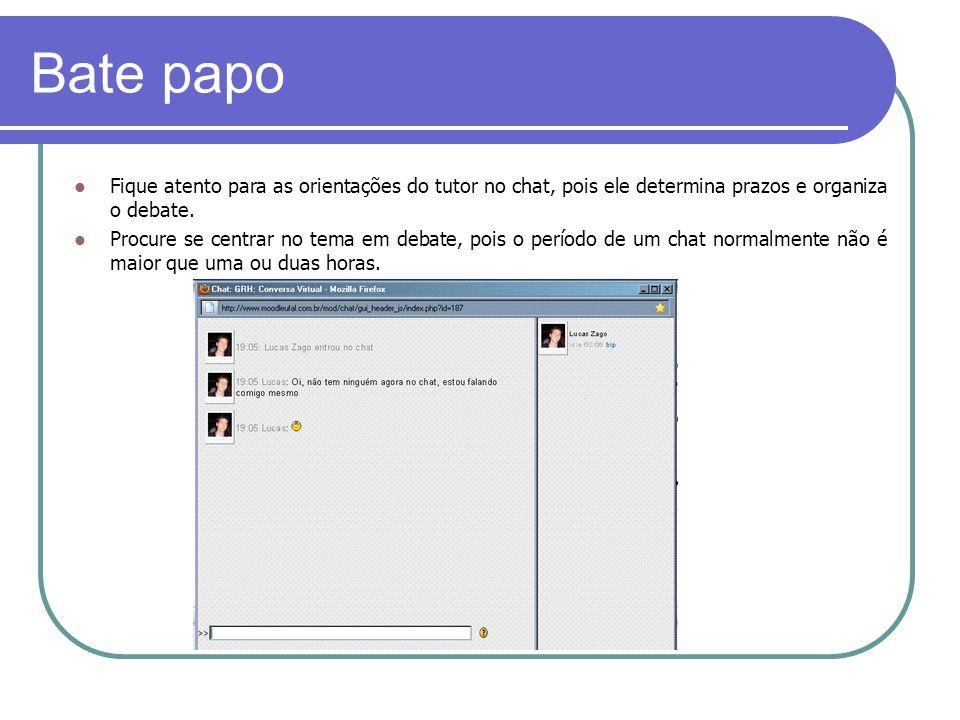 Bate papo Fique atento para as orientações do tutor no chat, pois ele determina prazos e organiza o debate.