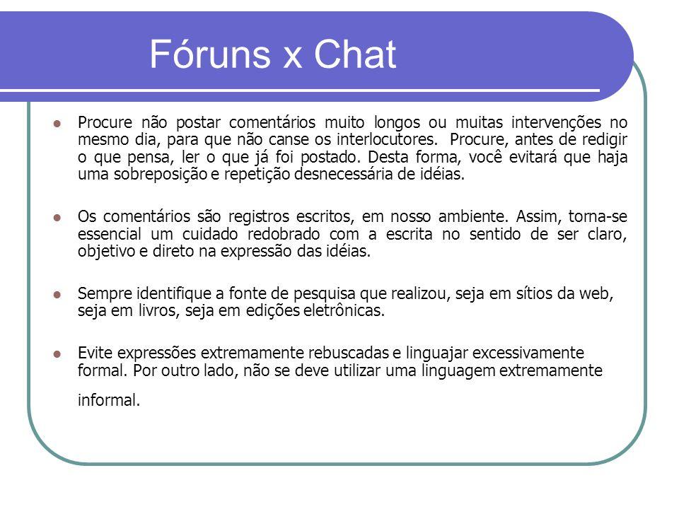 Fóruns x Chat Procure não postar comentários muito longos ou muitas intervenções no mesmo dia, para que não canse os interlocutores. Procure, antes de