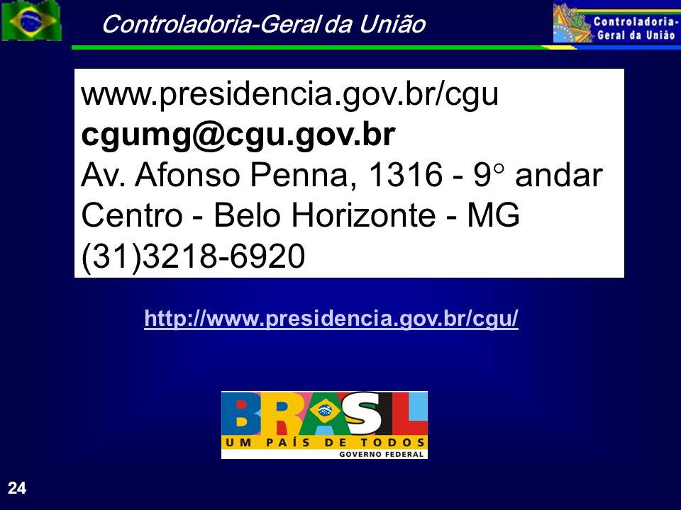 Controladoria-Geral da União 24 http://www.presidencia.gov.br/cgu/ www.presidencia.gov.br/cgu cgumg@cgu.gov.br Av. Afonso Penna, 1316 - 9 andar Centro
