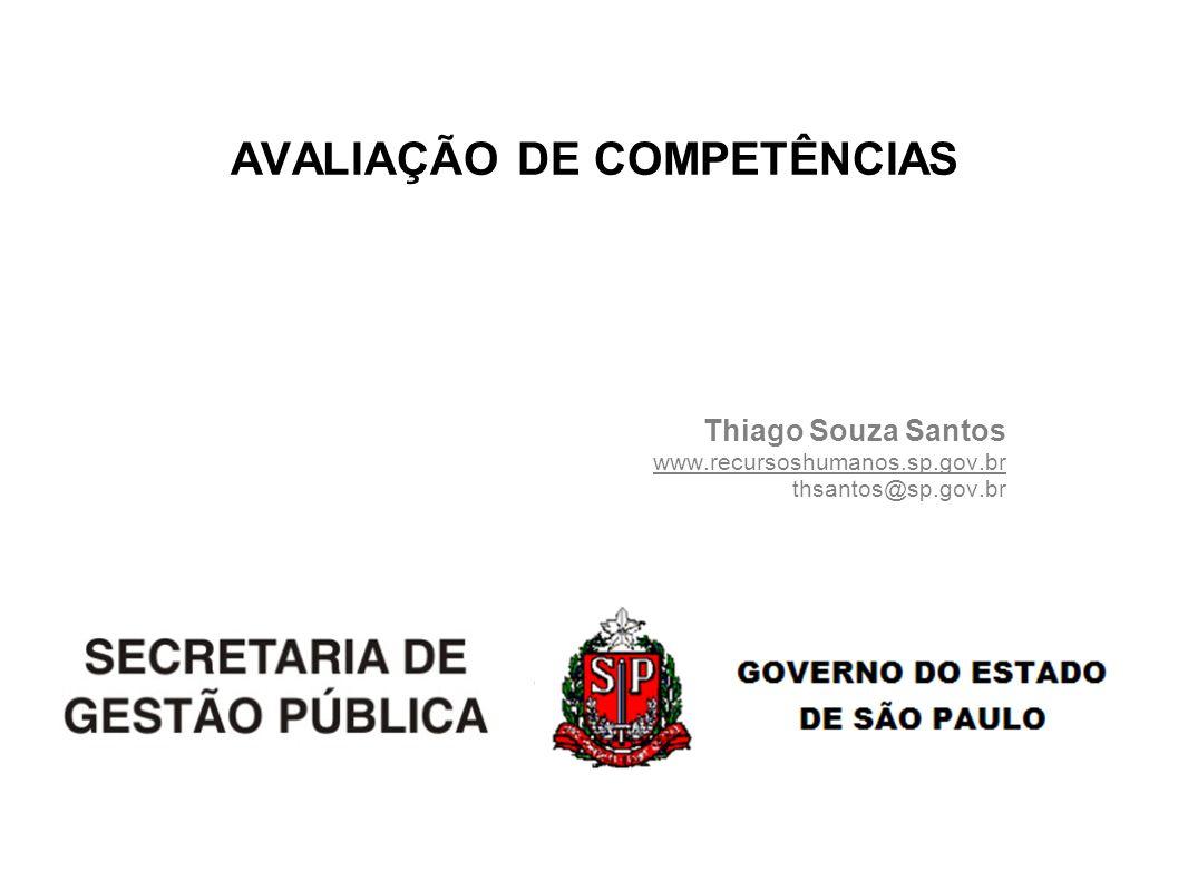 AVALIAÇÃO DE COMPETÊNCIAS Thiago Souza Santos www.recursoshumanos.sp.gov.br thsantos@sp.gov.br
