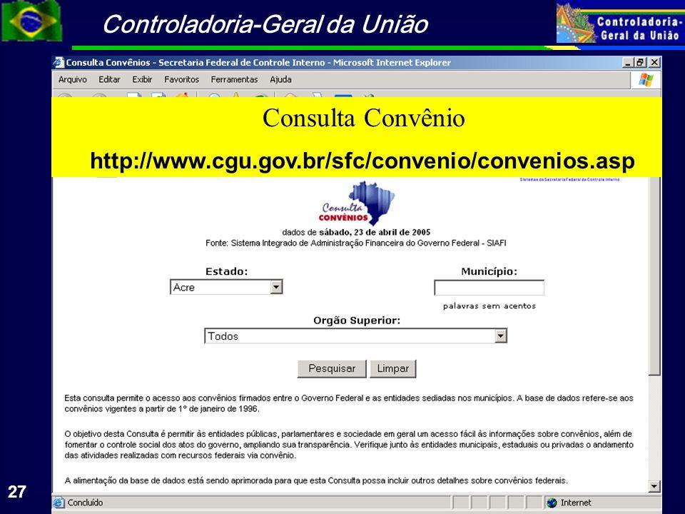 Controladoria-Geral da União 27 Consulta Convênio http://www.cgu.gov.br/sfc/convenio/convenios.asp