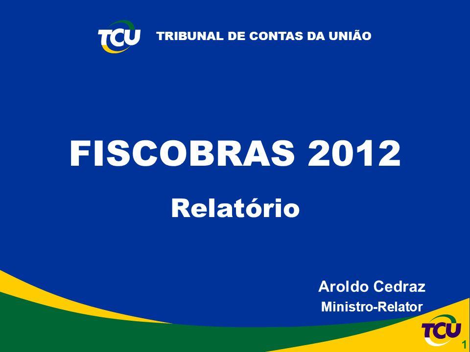 TRIBUNAL DE CONTAS DA UNIÃO Aroldo Cedraz Ministro-Relator FISCOBRAS 2012 Relatório 1