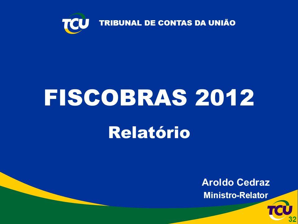 TRIBUNAL DE CONTAS DA UNIÃO Aroldo Cedraz Ministro-Relator FISCOBRAS 2012 Relatório 32