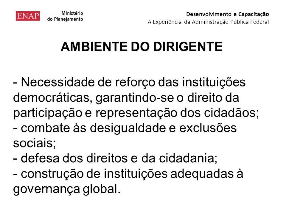 - Necessidade de reforço das instituições democráticas, garantindo-se o direito da participação e representação dos cidadãos; - combate às desigualdade e exclusões sociais; - defesa dos direitos e da cidadania; - construção de instituições adequadas à governança global.