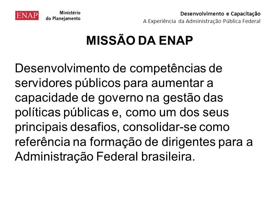 Desenvolvimento de competências de servidores públicos para aumentar a capacidade de governo na gestão das políticas públicas e, como um dos seus principais desafios, consolidar-se como referência na formação de dirigentes para a Administração Federal brasileira.