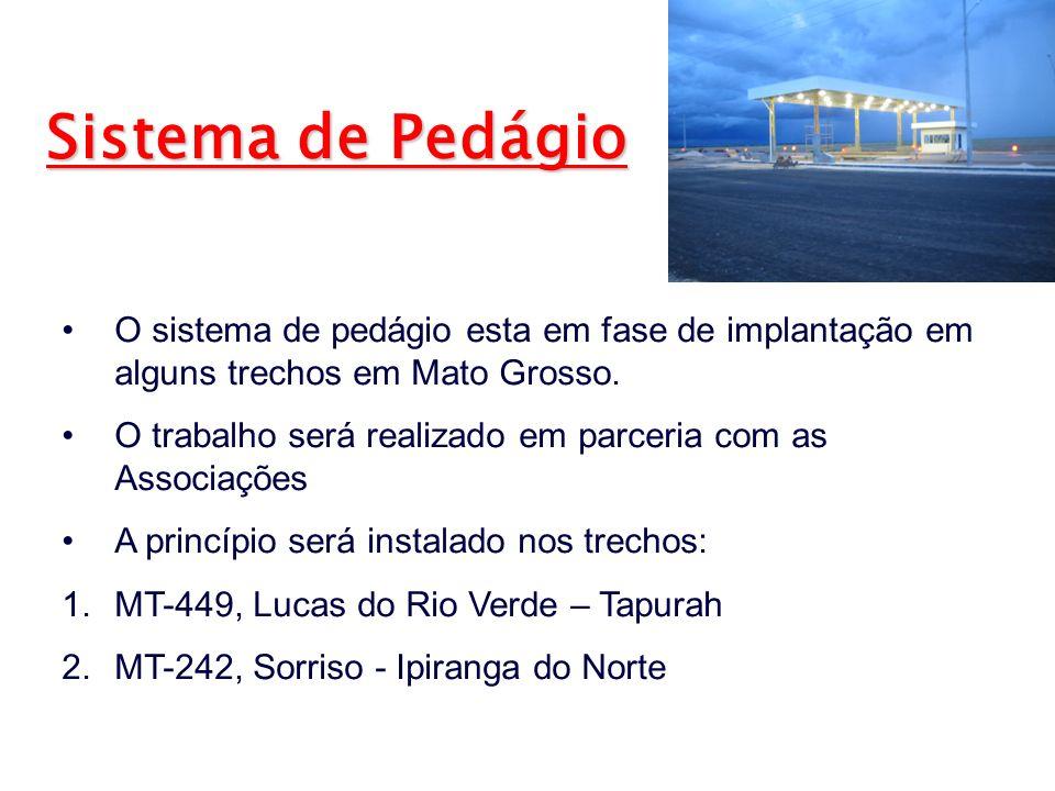 O sistema de pedágio esta em fase de implantação em alguns trechos em Mato Grosso. O trabalho será realizado em parceria com as Associações A princípi