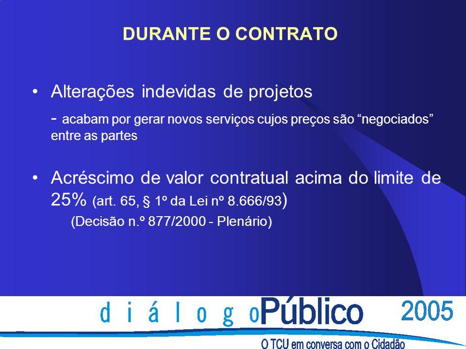 DURANTE O CONTRATO Alterações indevidas de projetos - acabam por gerar novos serviços cujos preços são negociados entre as partes Acréscimo de valor c