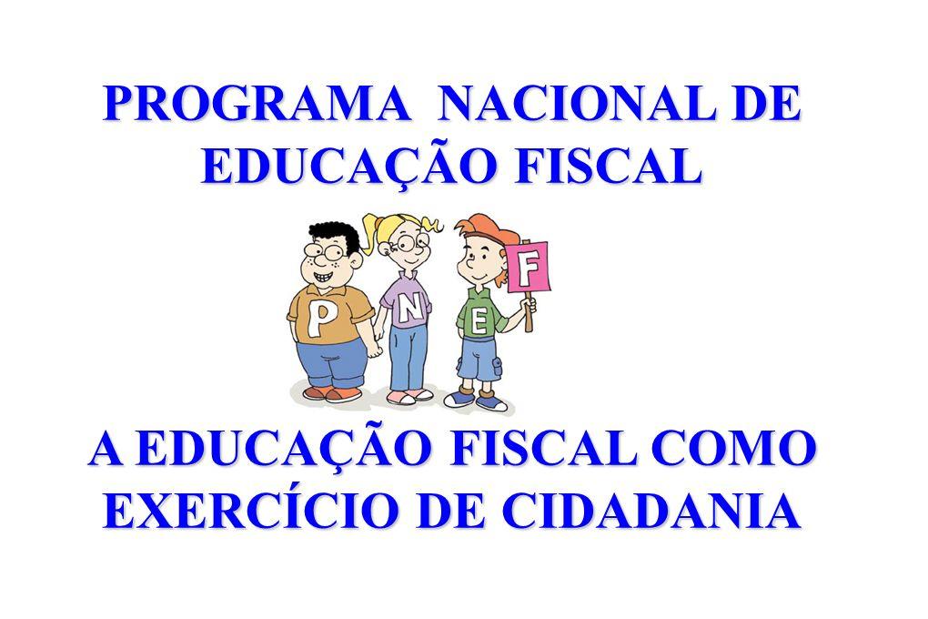 PROGRAMA NACIONAL DE EDUCAÇÃO FISCAL A EDUCAÇÃO FISCAL COMO EXERCÍCIO DE CIDADANIA