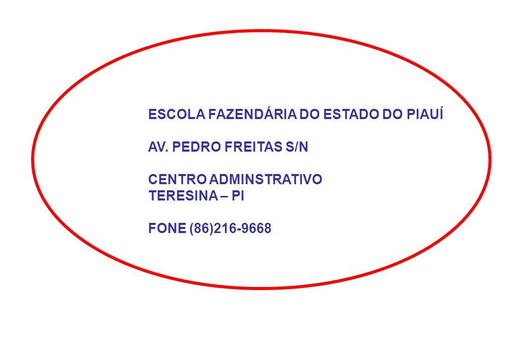ESCOLA FAZENDÁRIA DO ESTADO DO PIAUÍ AV. PEDRO FREITAS S/N CENTRO ADMINSTRATIVO TERESINA – PI FONE (86)216-9668
