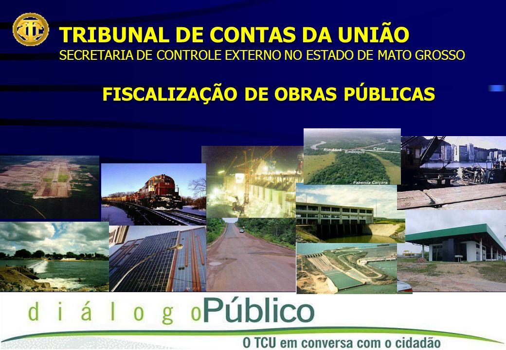 TRIBUNAL DE CONTAS DA UNIÃO SECRETARIA DE CONTROLE EXTERNO NO ESTADO DE MATO GROSSO FISCALIZAÇÃO DE OBRAS PÚBLICAS