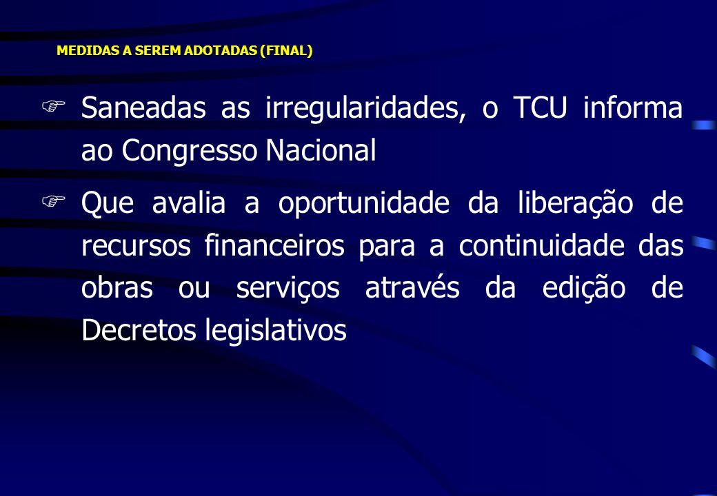 MEDIDAS A SEREM ADOTADAS (FINAL) FSaneadas as irregularidades, o TCU informa ao Congresso Nacional FQue avalia a oportunidade da liberação de recursos