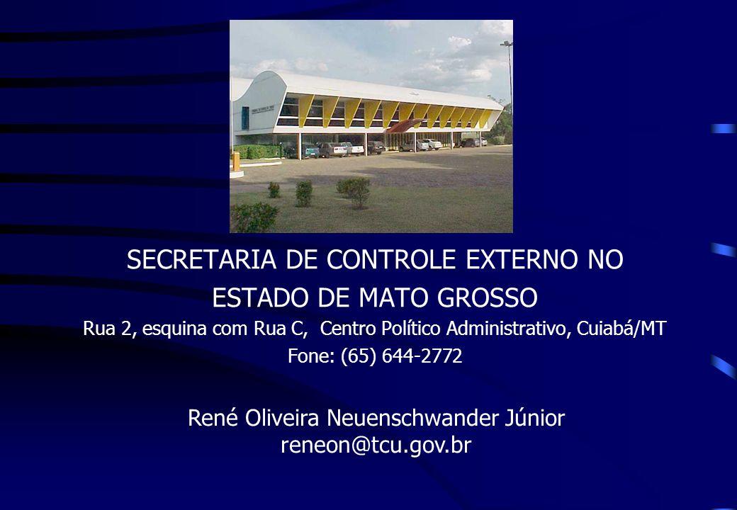 SECRETARIA DE CONTROLE EXTERNO NO ESTADO DE MATO GROSSO Rua 2, esquina com Rua C, Centro Político Administrativo, Cuiabá/MT Fone: (65) 644-2772 René O