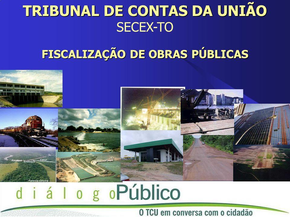 TRIBUNAL DE CONTAS DA UNIÃO SECEX-TO FISCALIZAÇÃO DE OBRAS PÚBLICAS
