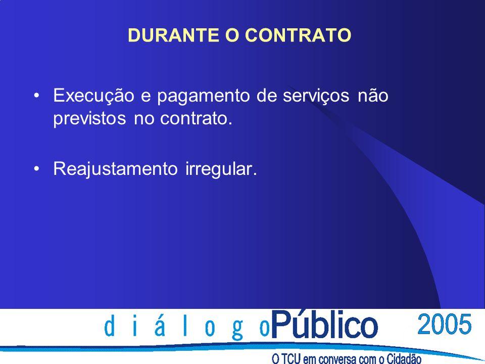 DURANTE O CONTRATO Execução e pagamento de serviços não previstos no contrato.