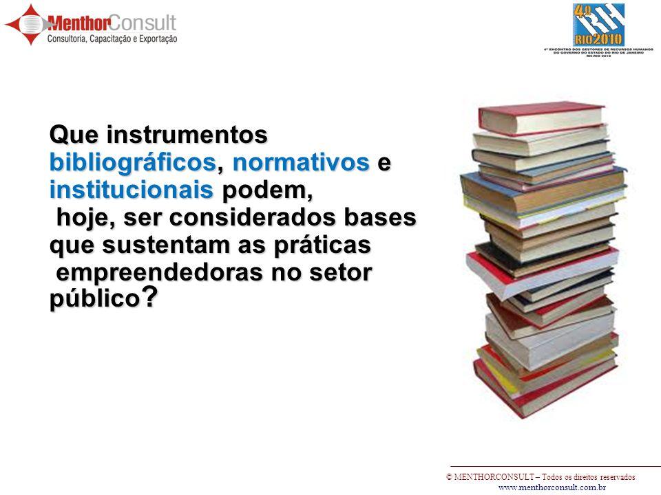 © MENTHORCONSULT – Todos os direitos reservados www.menthorconsult.com.br Que instrumentos bibliográficos, normativos e institucionais podem, hoje, se