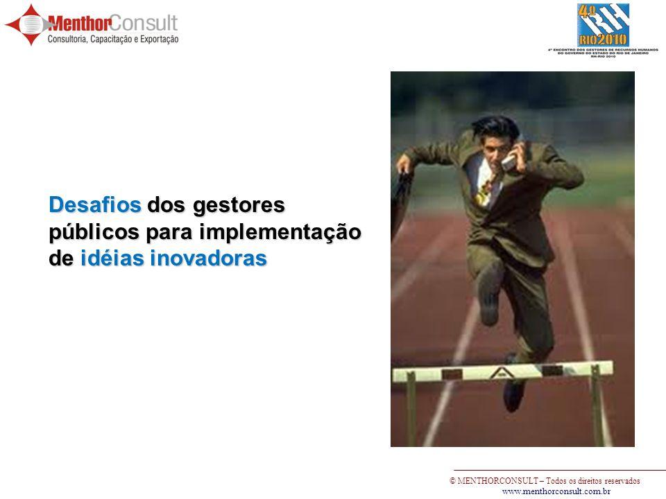 © MENTHORCONSULT – Todos os direitos reservados www.menthorconsult.com.br Desafios dos gestores públicos para implementação de idéias inovadoras