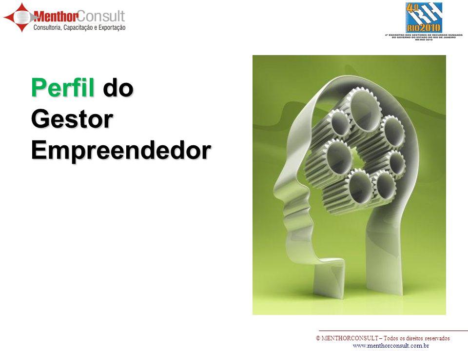 © MENTHORCONSULT – Todos os direitos reservados www.menthorconsult.com.br Perfil do GestorEmpreendedor
