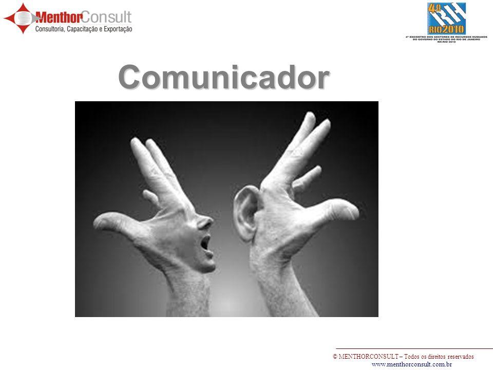 © MENTHORCONSULT – Todos os direitos reservados www.menthorconsult.com.br Comunicador