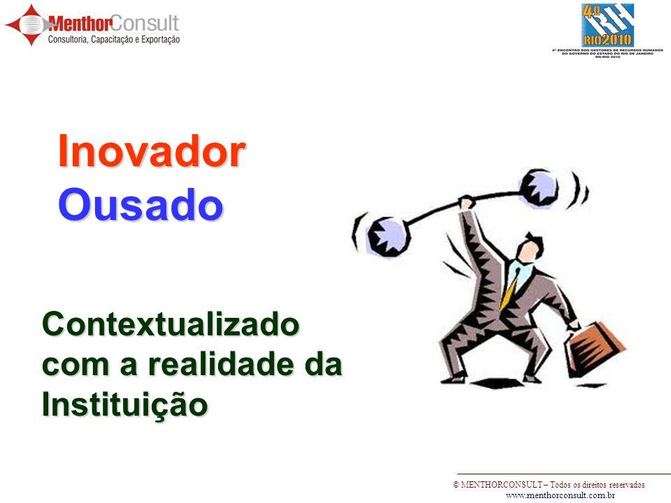 © MENTHORCONSULT – Todos os direitos reservados www.menthorconsult.com.br Contextualizado com a realidade da Instituição InovadorOusado