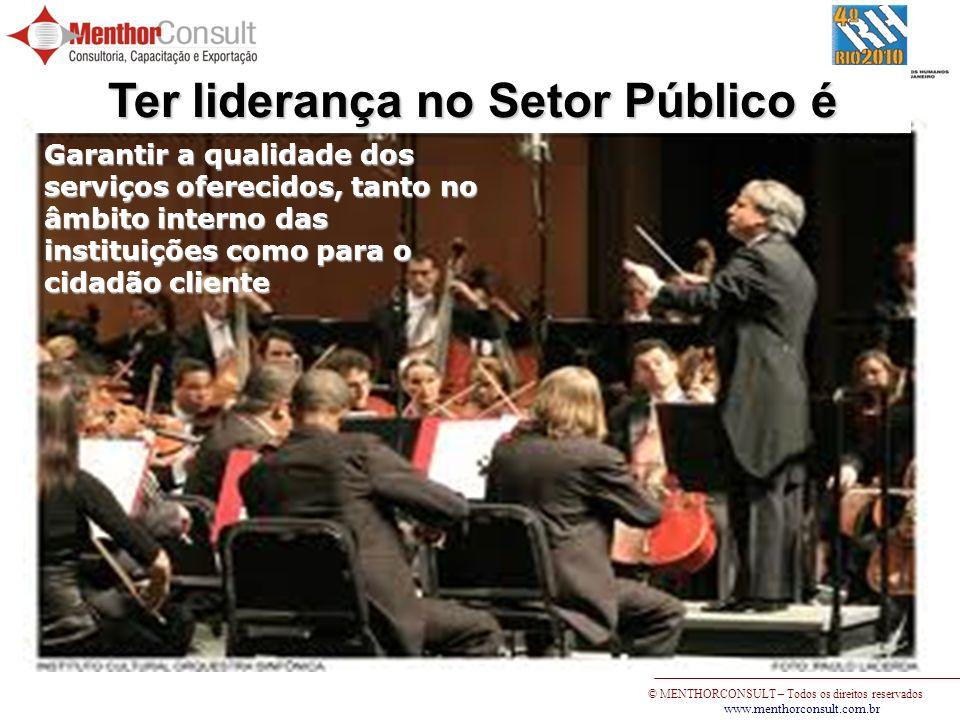© MENTHORCONSULT – Todos os direitos reservados www.menthorconsult.com.br Ter liderança no Setor Público é Garantir a qualidade dos serviços oferecido