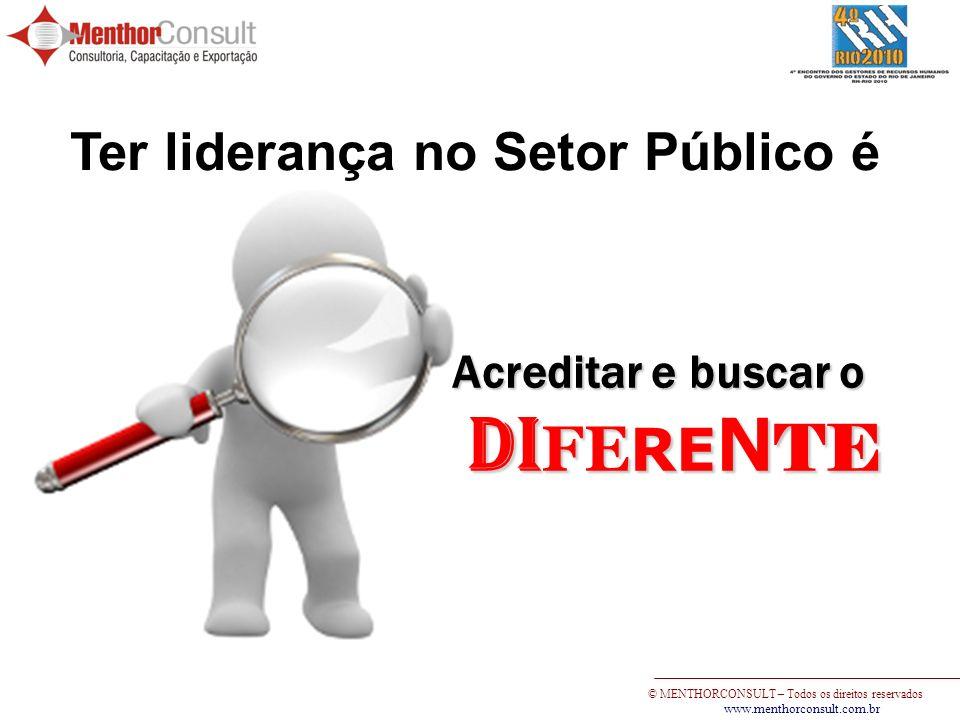 © MENTHORCONSULT – Todos os direitos reservados www.menthorconsult.com.br Ter liderança no Setor Público é Querer fazer acontecer