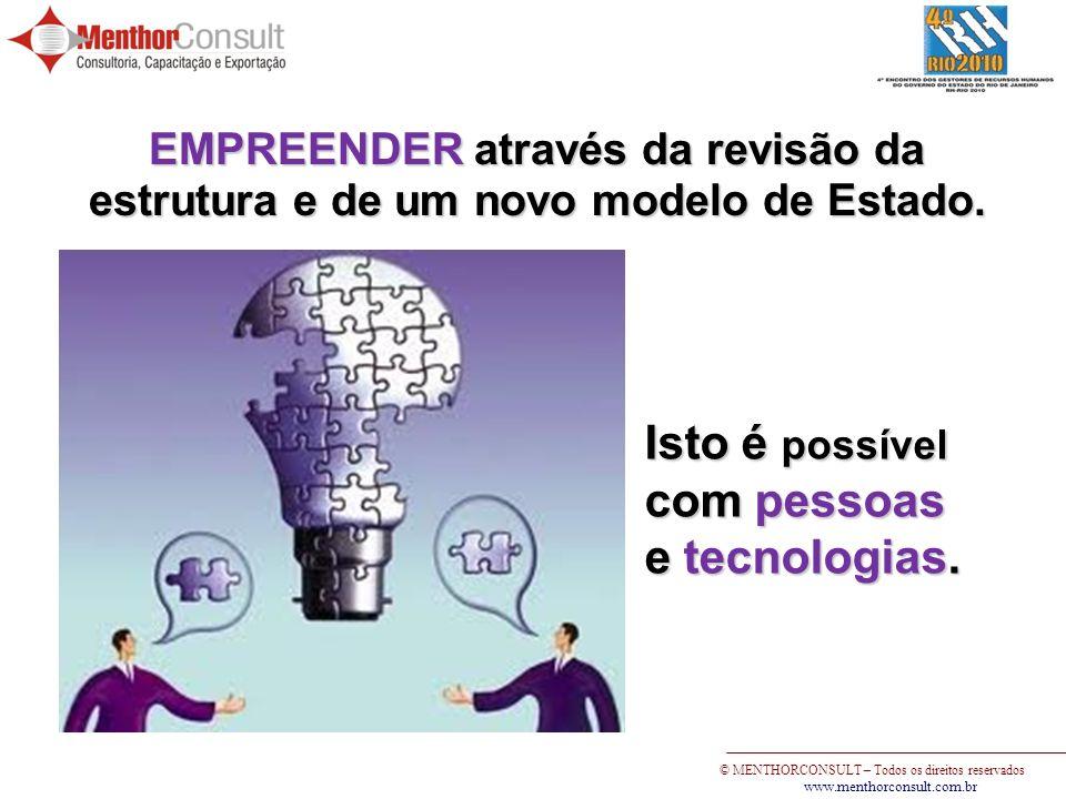 © MENTHORCONSULT – Todos os direitos reservados www.menthorconsult.com.br EMPREENDER através da revisão da estrutura e de um novo modelo de Estado. Is