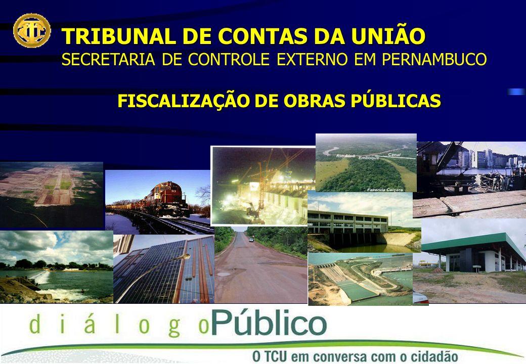TRIBUNAL DE CONTAS DA UNIÃO SECRETARIA DE CONTROLE EXTERNO EM PERNAMBUCO FISCALIZAÇÃO DE OBRAS PÚBLICAS