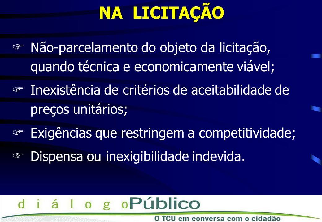 NA LICITAÇÃO FNão-parcelamento do objeto da licitação, quando técnica e economicamente viável; FInexistência de critérios de aceitabilidade de preços