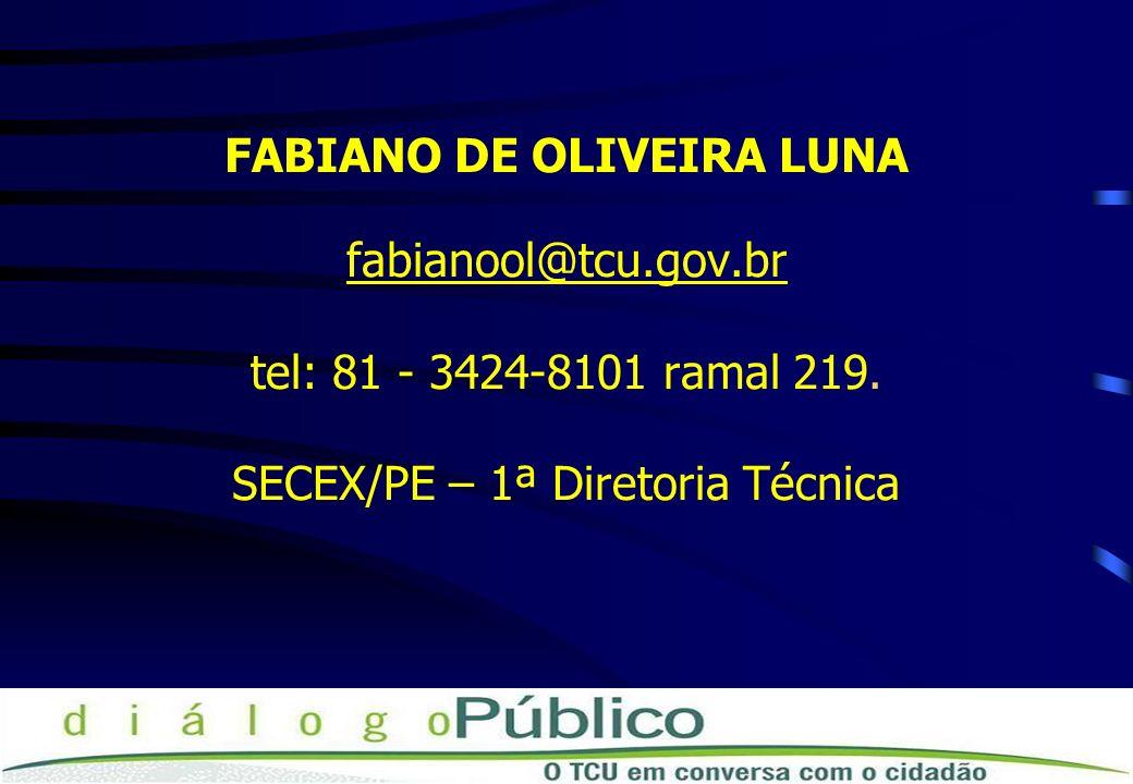 FABIANO DE OLIVEIRA LUNA fabianool@tcu.gov.br tel: 81 - 3424-8101 ramal 219. SECEX/PE – 1ª Diretoria Técnica