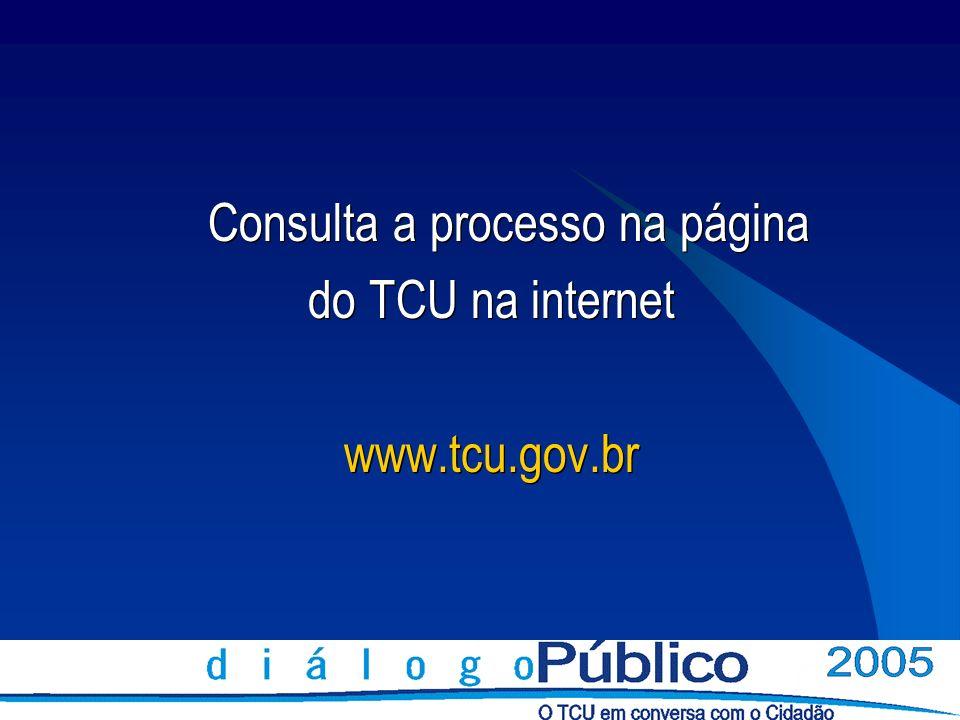 Consulta a processo na página do TCU na internet www.tcu.gov.br Consulta a processo na página do TCU na internet www.tcu.gov.br
