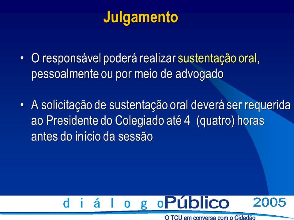 Julgamento O responsável poderá realizar sustentação oral, pessoalmente ou por meio de advogado A solicitação de sustentação oral deverá ser requerida