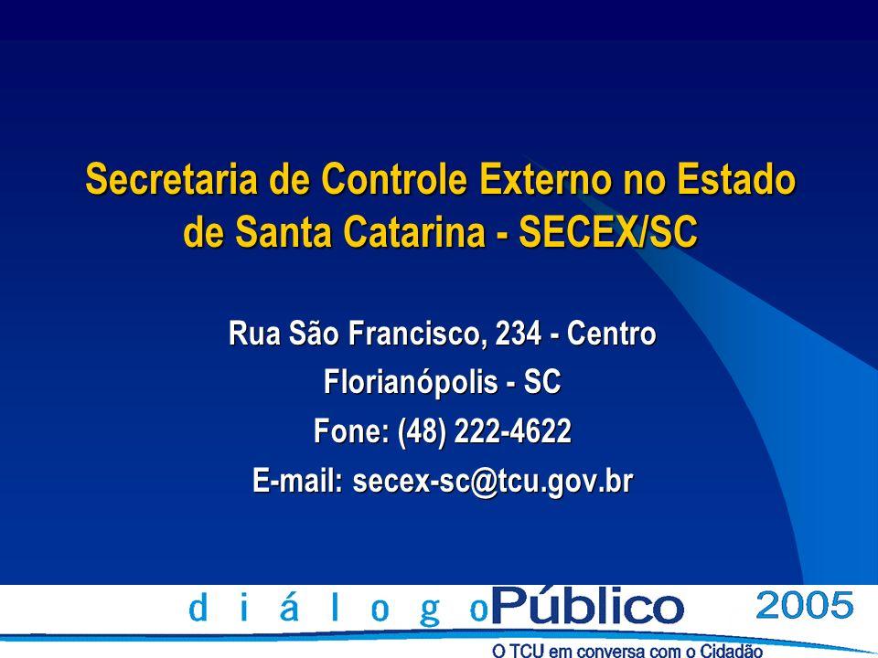 Secretaria de Controle Externo no Estado de Santa Catarina - SECEX/SC Rua São Francisco, 234 - Centro Florianópolis - SC Fone: (48) 222-4622 E-mail: s